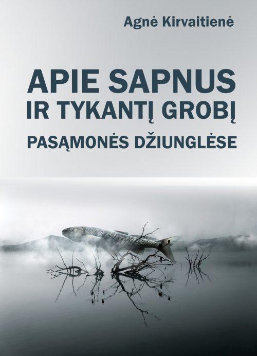 APIE SAPNUS IR TYKANTĮ GROBĮ PASĄMONĖS DŽIUNGLĖSE - Agnė Kirvaitienė - ArSkaitei.lt