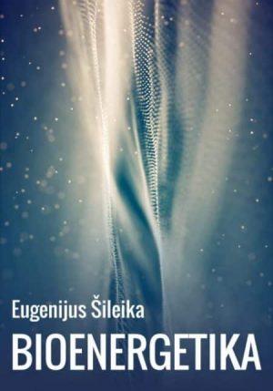 BIOENERGETIKA - Eugenijus Šileika - ArSkaitei.lt
