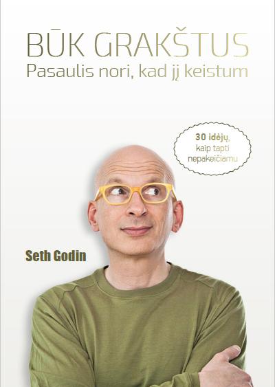 BŪK GRAKŠTUS - PASAULIS NORI, KAD JĮ KEISTUM - Seth Godin - ArSkaitei.lt
