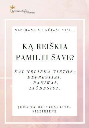 KĄ REIŠKIA PAMILTI SAVE? - Jurgita Dainauskaitė - Šileikienė - ArSkaitei.lt